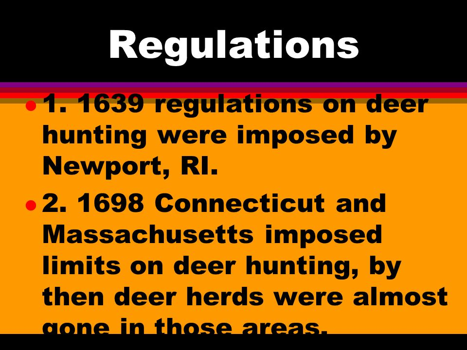 History of conservation movement 6. Hunters could depopulate deer herds along the coast a. further inland they found fewer deer and hunting was less s