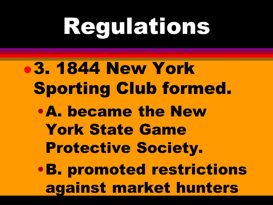 Regulations l 1. 1639 regulations on deer hunting were imposed by Newport, RI. l 2. 1698 Connecticut and Massachusetts imposed limits on deer hunting,