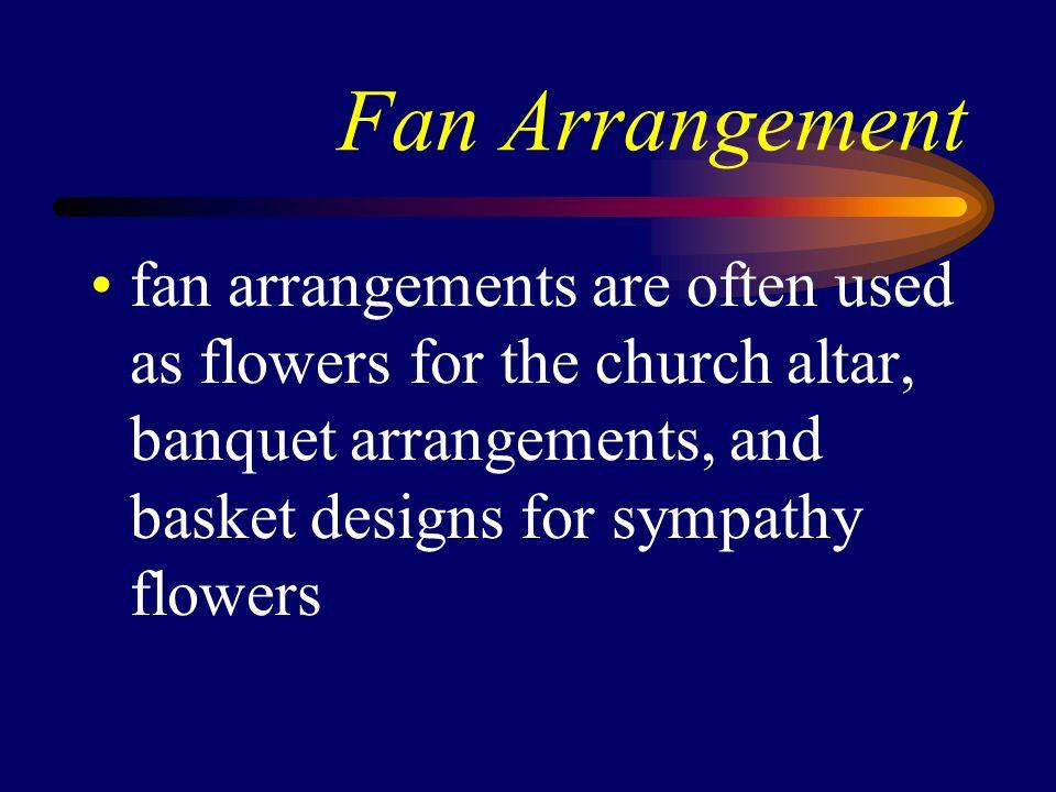 Fan Arrangement fan arrangements are often used as flowers for the church altar, banquet arrangements, and basket designs for sympathy flowers