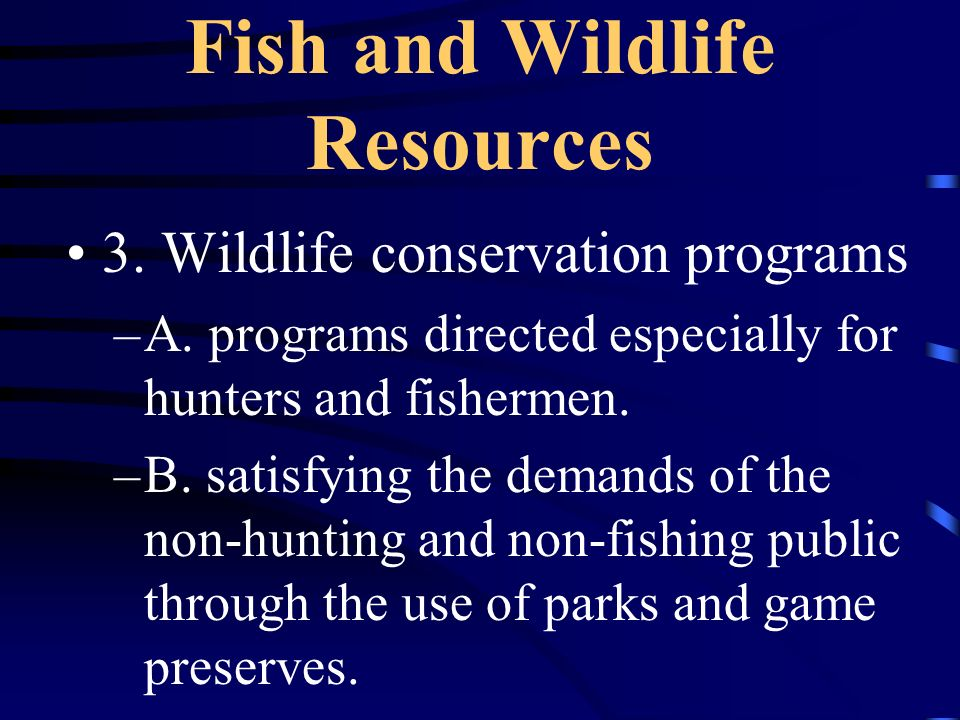 Fish and Wildlife Resources 2. Assets –A. pleasure derived from wildlife –B.