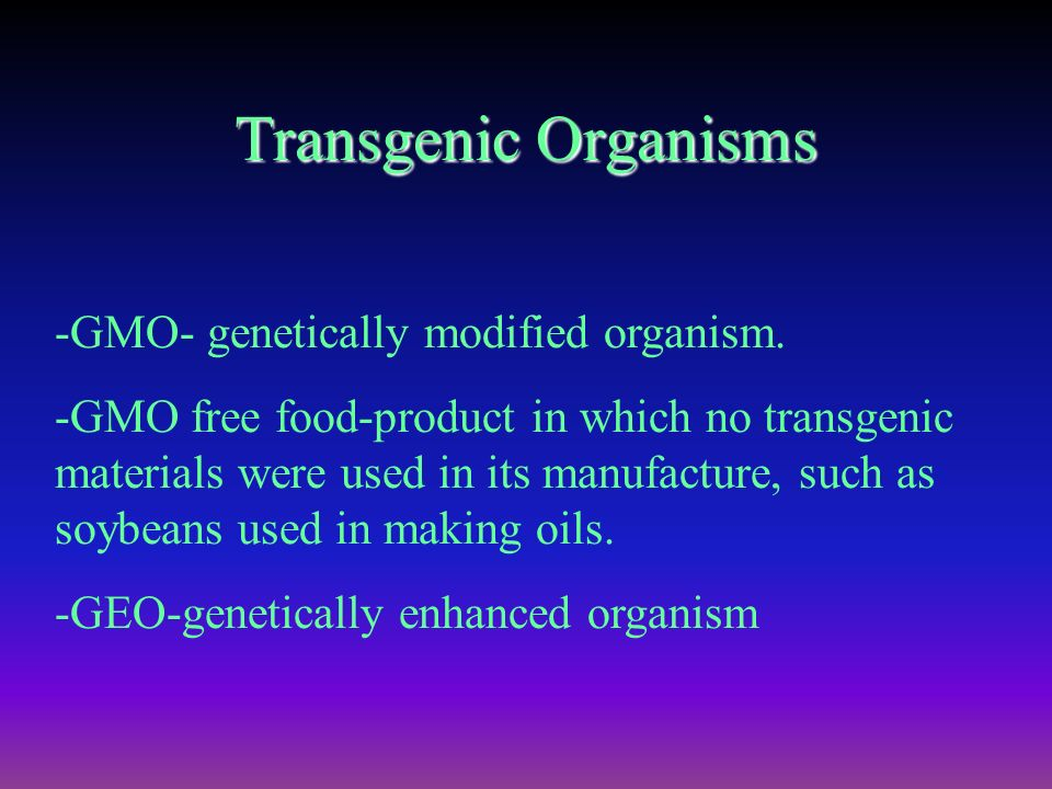 Organisms altered by genetic engineering.