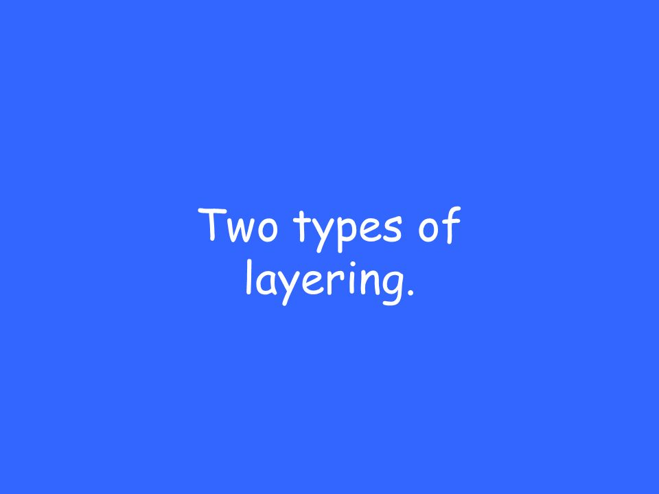 Two types of layering.