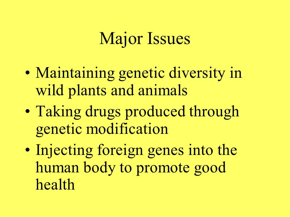 Major Issues in Biotechnology cont. Consuming foods from genetically modified plants and animals Using substances that alter or enhance the normal pro