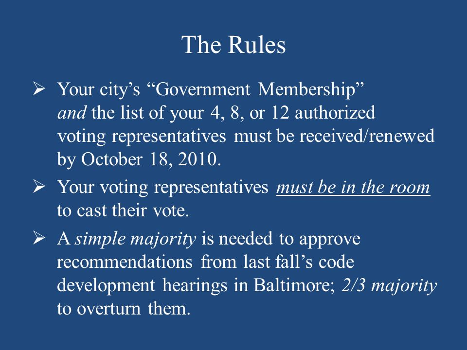 The Rules Your citys Government Membership and the list of your 4, 8, or 12 authorized voting representatives must be received/renewed by October 18,