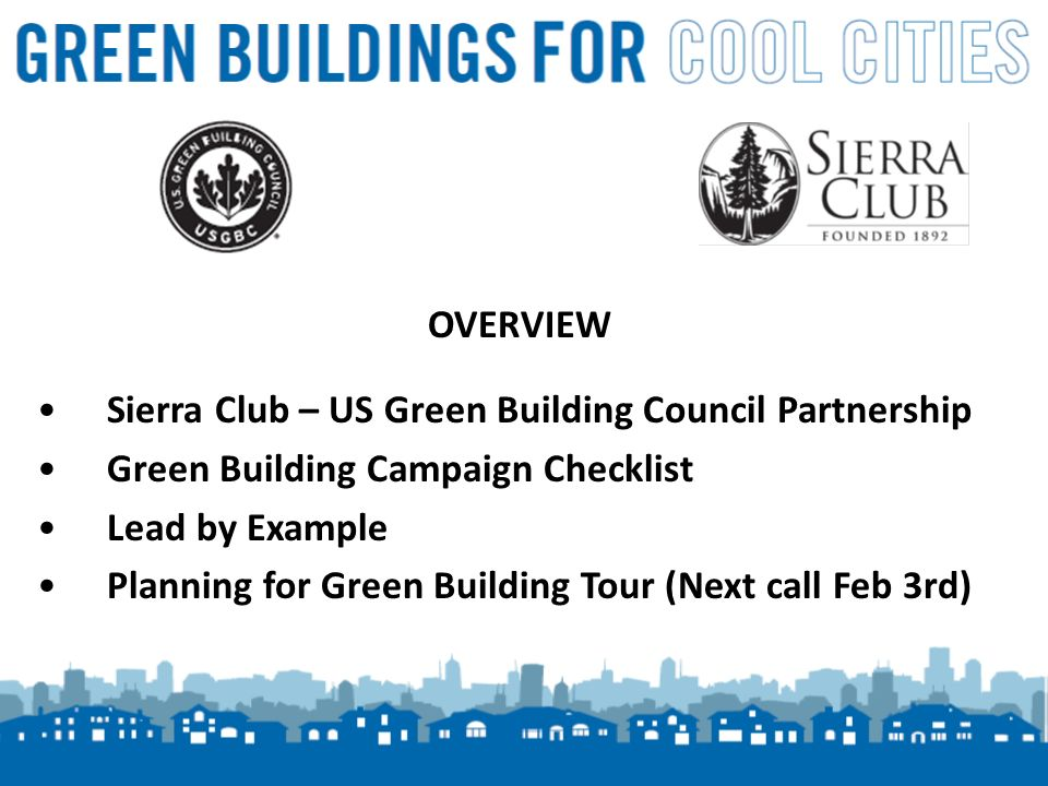 1 OVERVIEW Sierra Club – US Green Building Council Partnership Green Building Campaign Checklist Lead by Example Planning for Green Building Tour (Next call Feb 3rd)