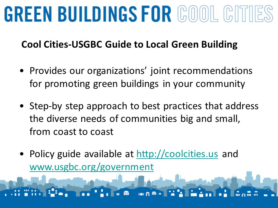4 Cool Cities-USGBC Green Building Campaign Checklist January – March 2010 1.Getting Started Review Green Buildings for Cool Cities policy guide Meet with your USGBC or Cool Cities partner Review/research existing local green building policies, if any Decide your campaigns 2010 policy goal