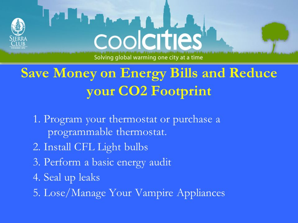 Save Money on Energy Bills and Reduce your CO2 Footprint 1.