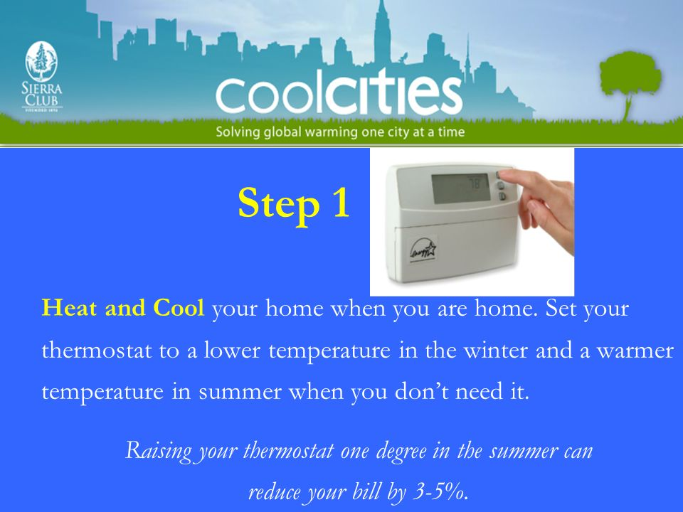 Step 1 Heat and Cool your home when you are home.