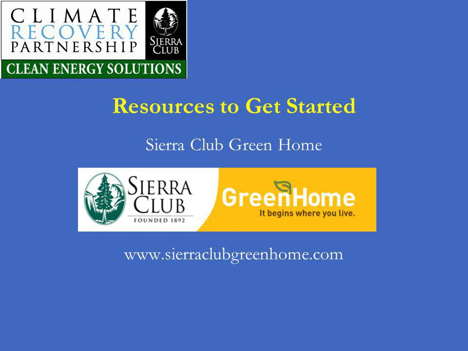 Resources to Get Started Sierra Club Green Home www.sierraclubgreenhome.com