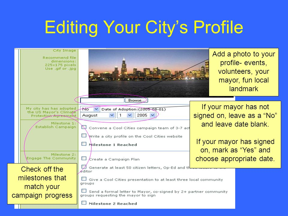 Editing Your Citys Profile Add a photo to your profile- events, volunteers, your mayor, fun local landmark If your mayor has not signed on, leave as a