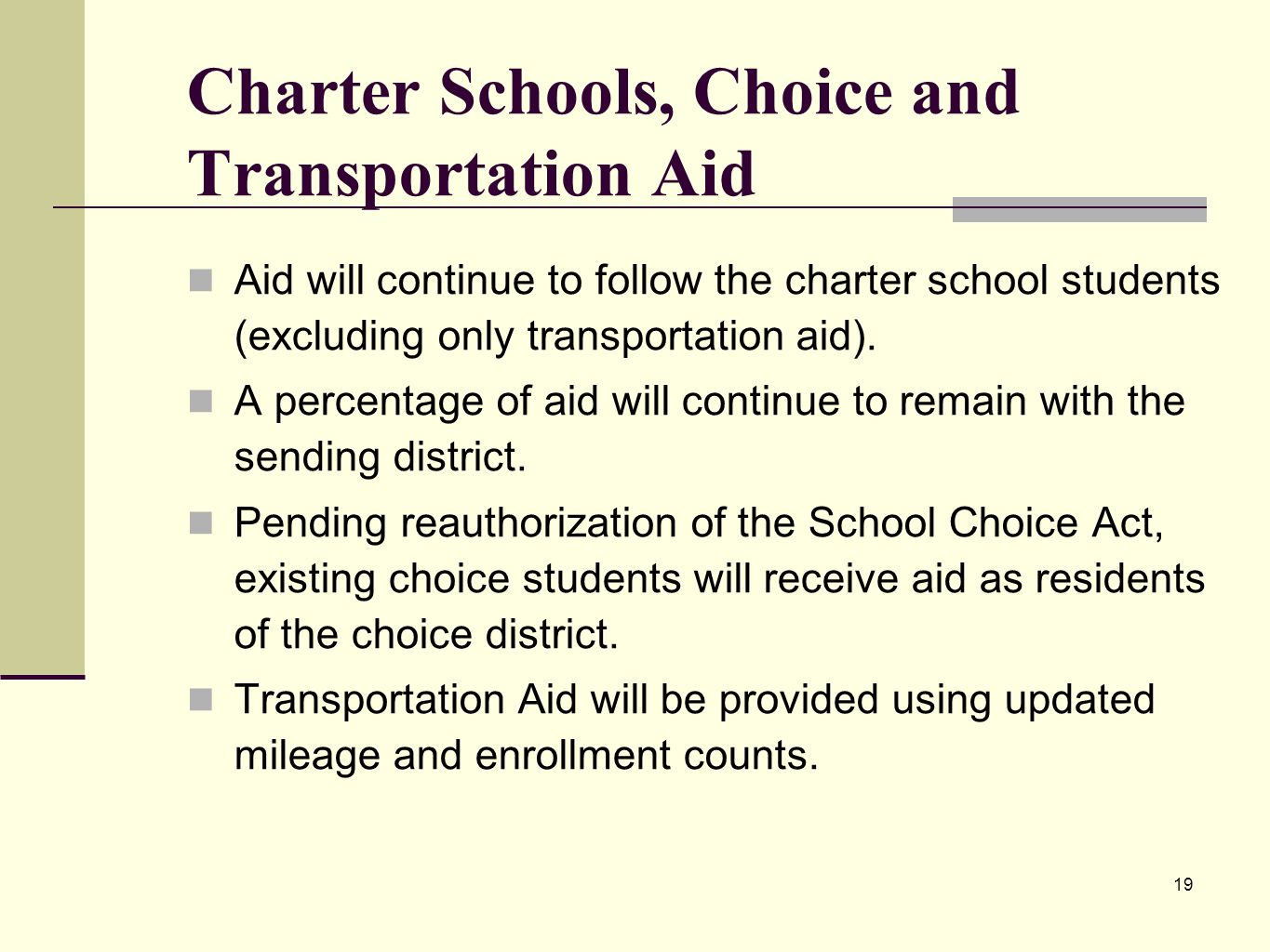 19 Charter Schools, Choice and Transportation Aid Aid will continue to follow the charter school students (excluding only transportation aid).
