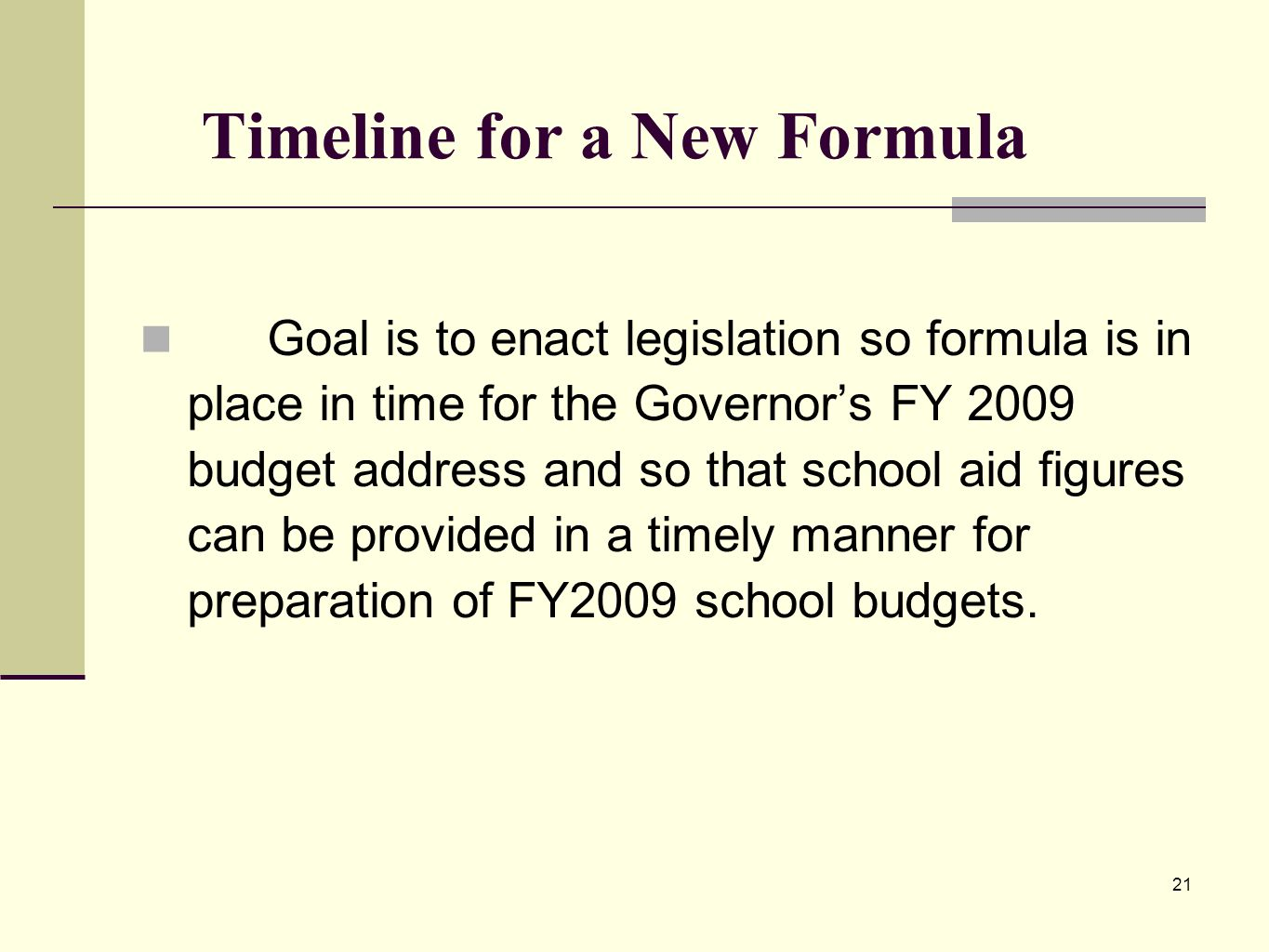 21 Timeline for a New Formula Goal is to enact legislation so formula is in place in time for the Governors FY 2009 budget address and so that school