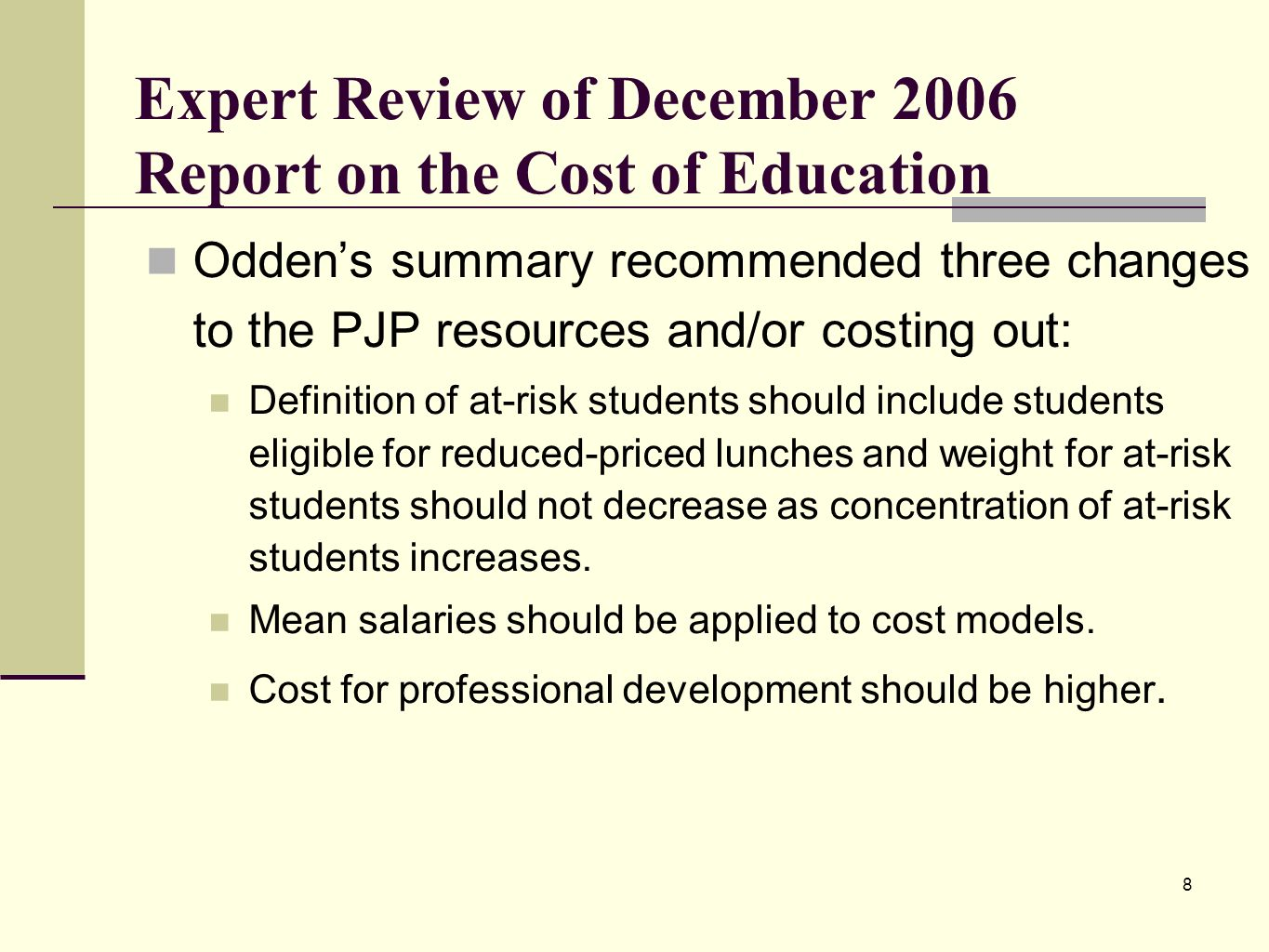 8 Expert Review of December 2006 Report on the Cost of Education Oddens summary recommended three changes to the PJP resources and/or costing out: Definition of at-risk students should include students eligible for reduced-priced lunches and weight for at-risk students should not decrease as concentration of at-risk students increases.