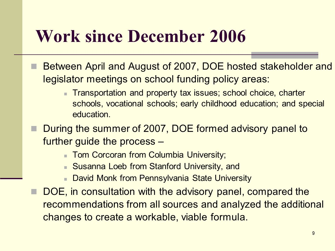9 Work since December 2006 Between April and August of 2007, DOE hosted stakeholder and legislator meetings on school funding policy areas: Transportation and property tax issues; school choice, charter schools, vocational schools; early childhood education; and special education.