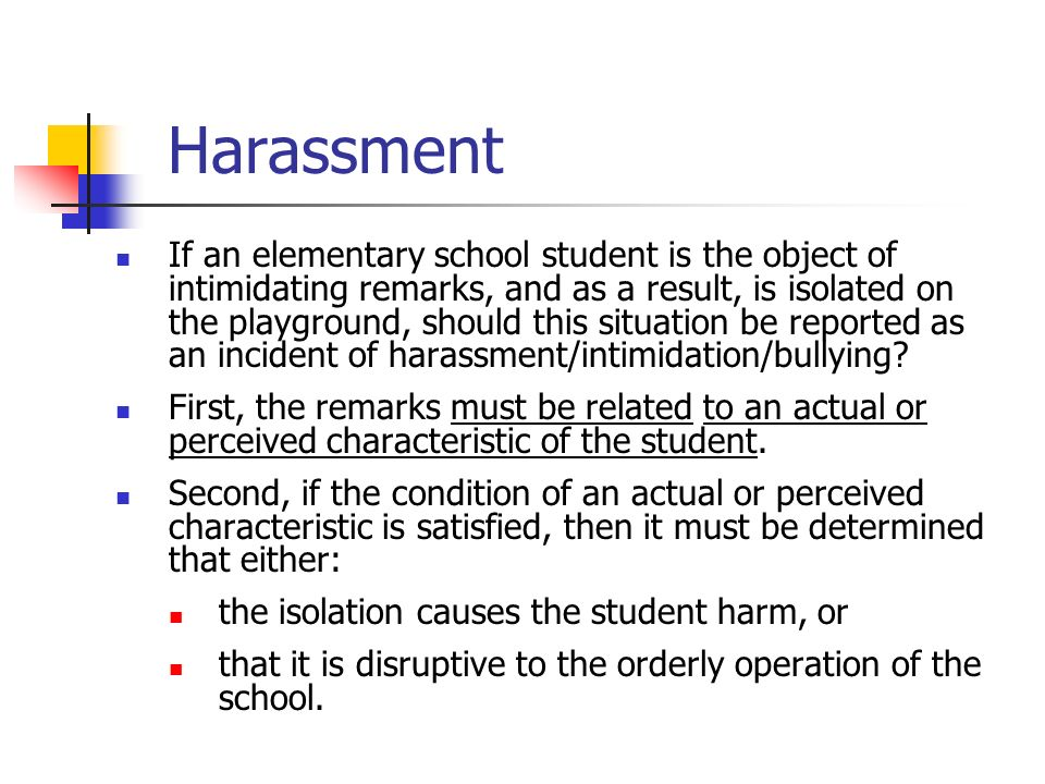Harassment If an elementary school student is the object of intimidating remarks, and as a result, is isolated on the playground, should this situation be reported as an incident of harassment/intimidation/bullying.