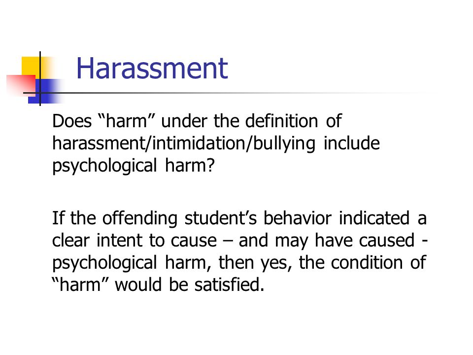 Harassment Does harm under the definition of harassment/intimidation/bullying include psychological harm.