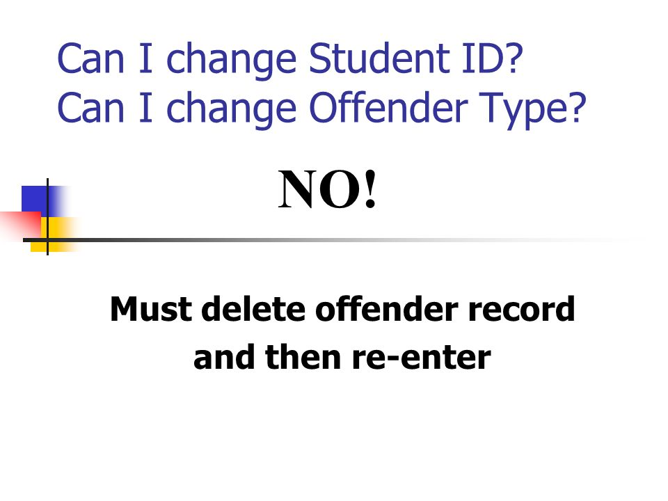 Can I change Student ID. Can I change Offender Type.