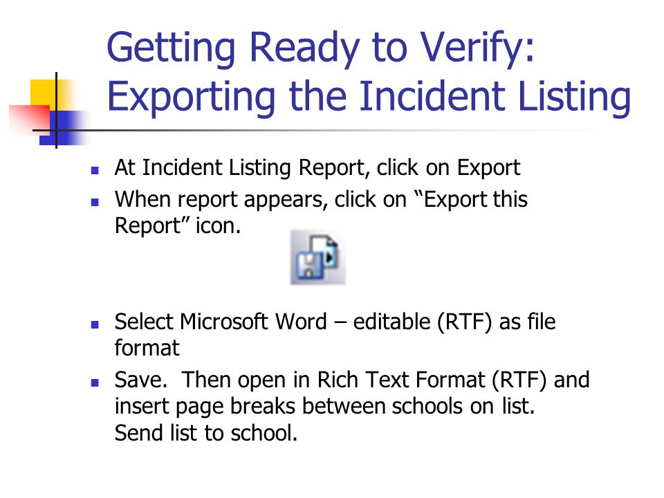 Getting Ready to Verify: Exporting the Incident Listing At Incident Listing Report, click on Export When report appears, click on Export this Report icon.