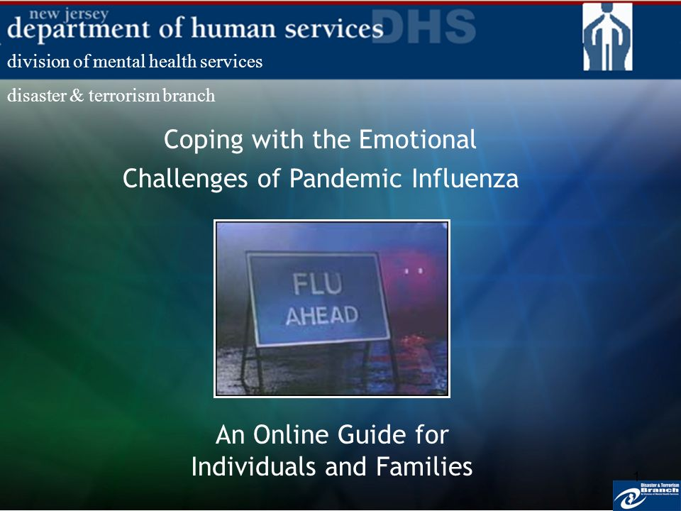 1 Coping with the Emotional Challenges of Pandemic Influenza An Online Guide for Individuals and Families division of mental health services disaster