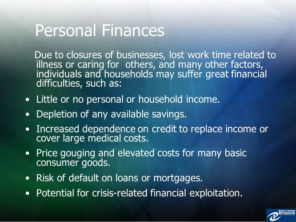 28 Personal Finances Due to closures of businesses, lost work time related to illness or caring for others, and many other factors, individuals and ho