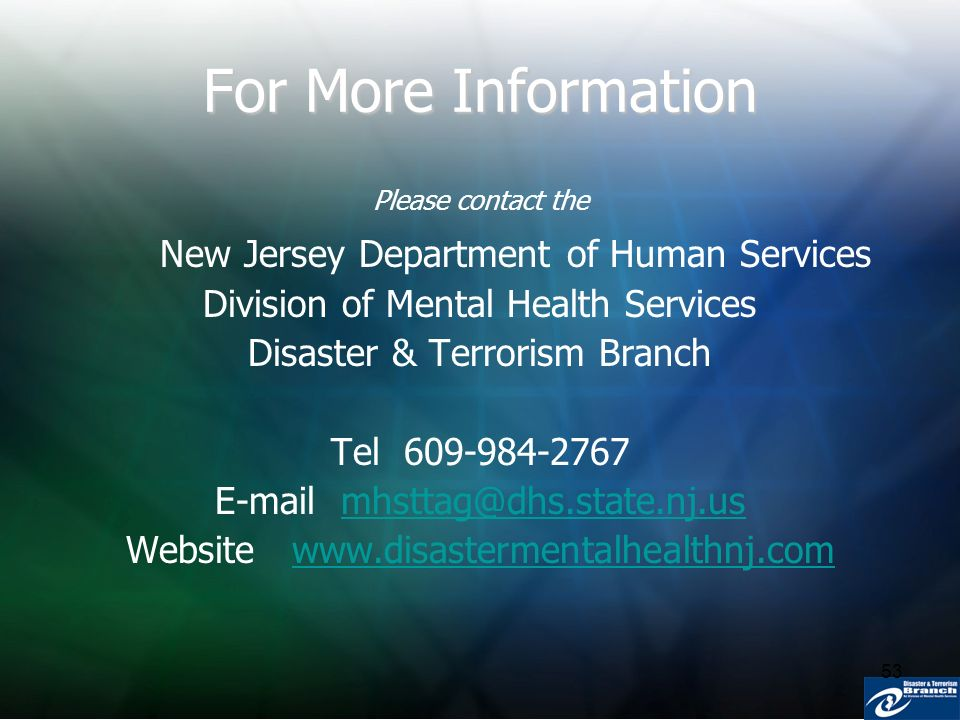 53 For More Information Please contact the New Jersey Department of Human Services Division of Mental Health Services Disaster & Terrorism Branch Tel