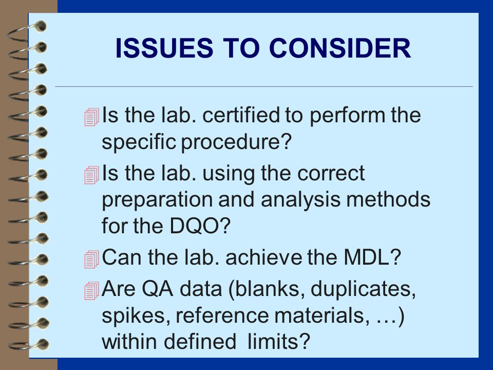 ISSUES TO CONSIDER 4 Is the lab. certified to perform the specific procedure? 4 Is the lab. using the correct preparation and analysis methods for the