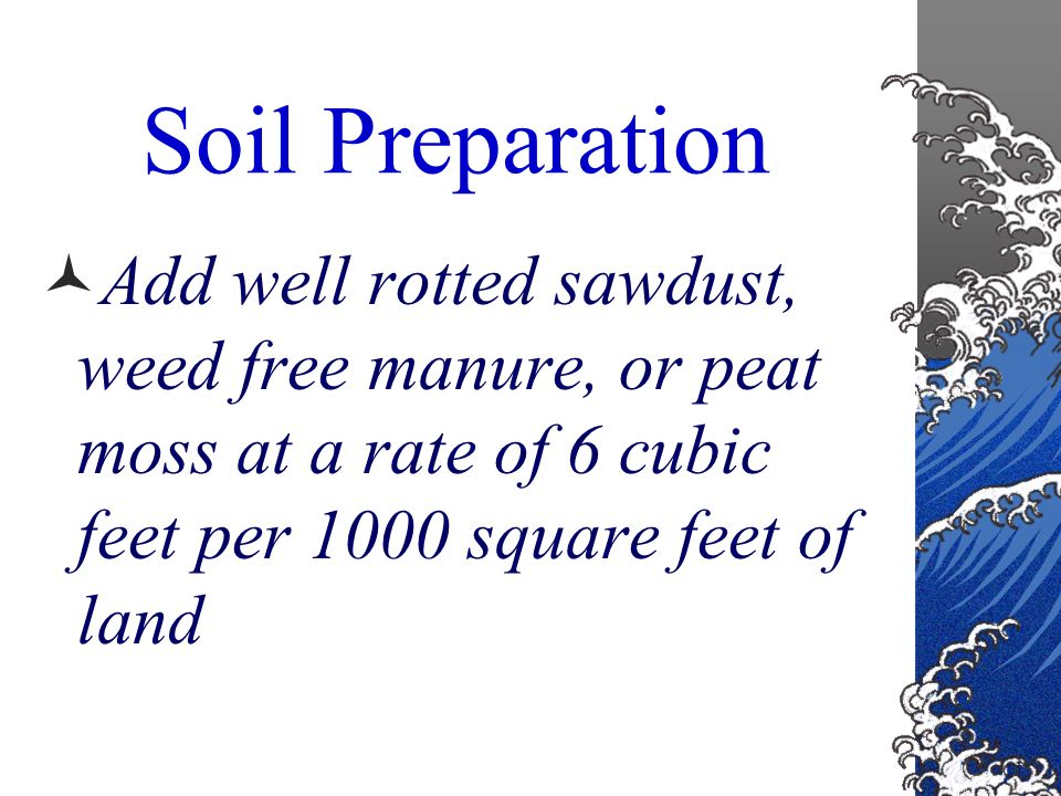 Soil Preparation Good loam soil is best for most grasses If loam is not available, increase the organic matter (o.m.)