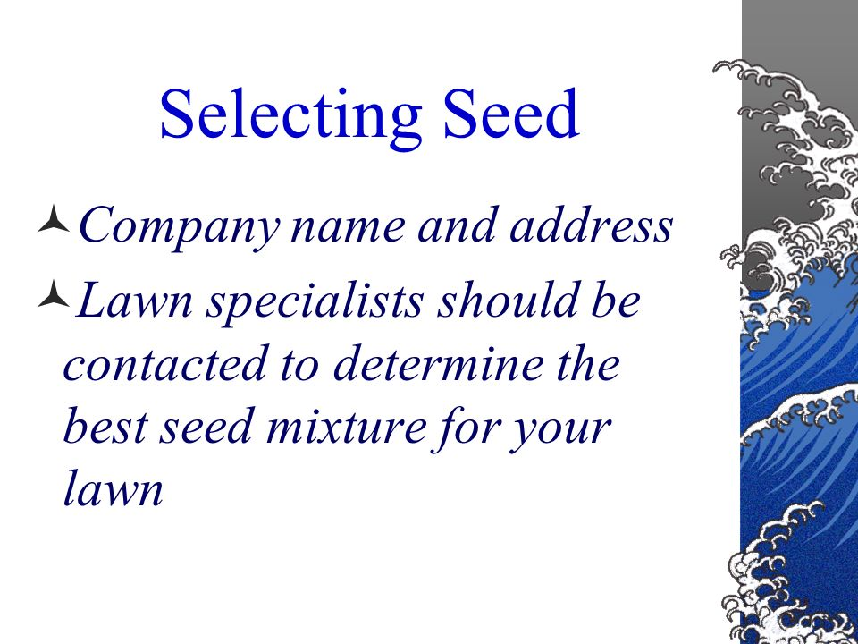 Selecting Seed Year tested – commercial seed is tested each year for germination results