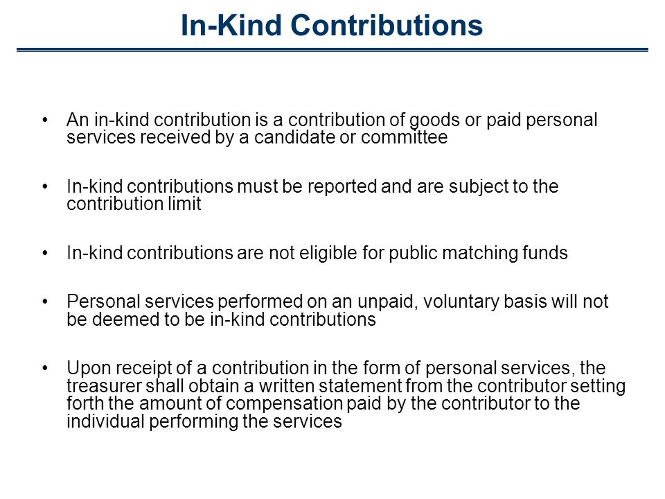 In-Kind Contributions An in-kind contribution is a contribution of goods or paid personal services received by a candidate or committee In-kind contri