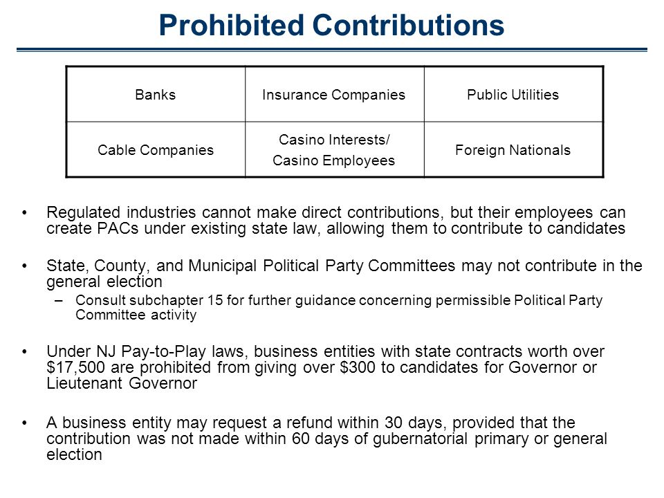 Prohibited Contributions Regulated industries cannot make direct contributions, but their employees can create PACs under existing state law, allowing