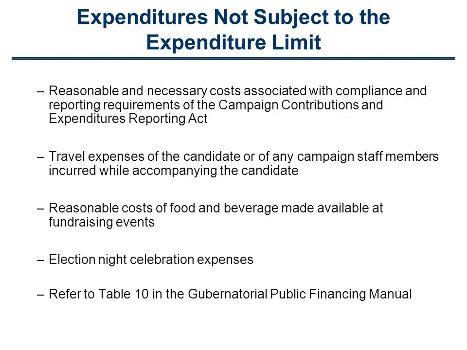 Expenditures Not Subject to the Expenditure Limit –Reasonable and necessary costs associated with compliance and reporting requirements of the Campaig