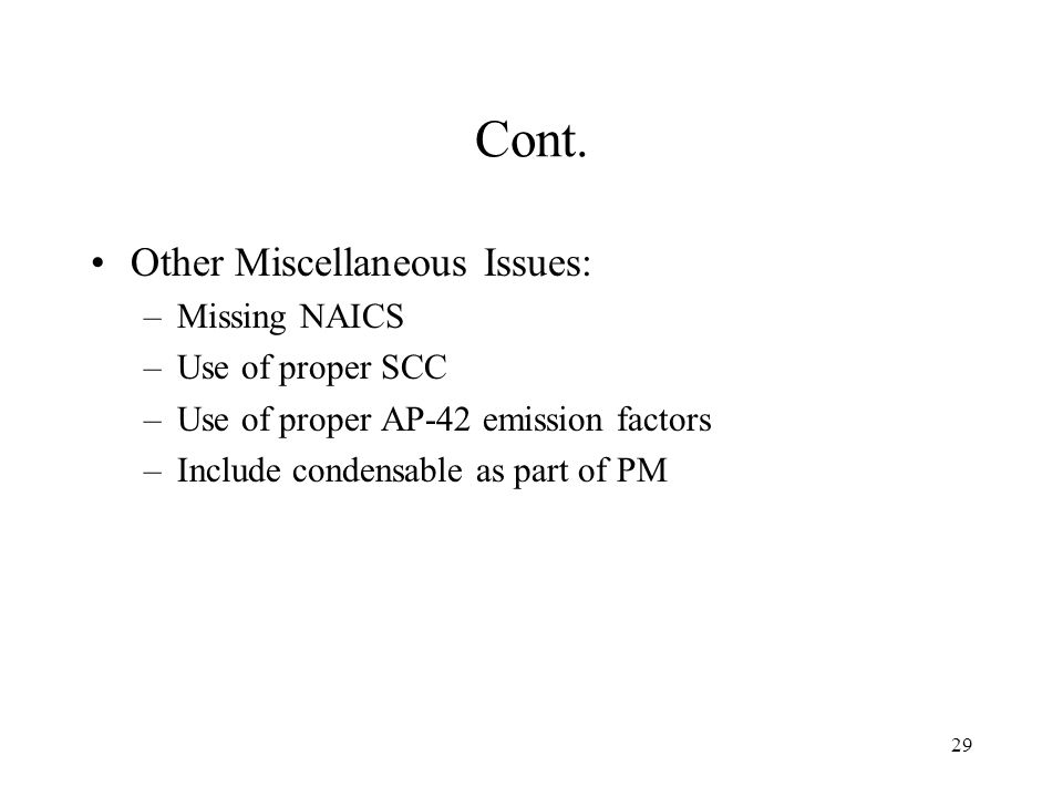 29 Cont. Other Miscellaneous Issues: –Missing NAICS –Use of proper SCC –Use of proper AP-42 emission factors –Include condensable as part of PM