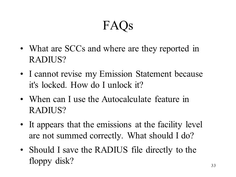 33 FAQs What are SCCs and where are they reported in RADIUS? I cannot revise my Emission Statement because it's locked. How do I unlock it? When can I