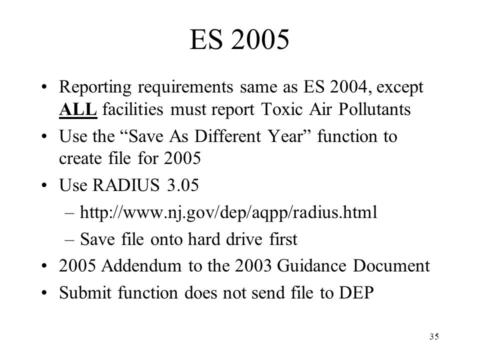 35 ES 2005 Reporting requirements same as ES 2004, except ALL facilities must report Toxic Air Pollutants Use the Save As Different Year function to c