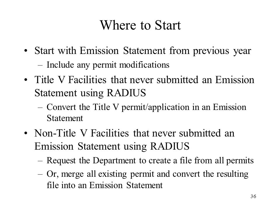 36 Where to Start Start with Emission Statement from previous year –Include any permit modifications Title V Facilities that never submitted an Emissi