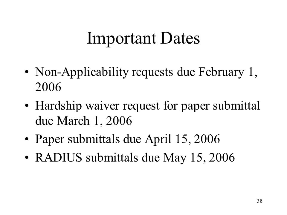 38 Important Dates Non-Applicability requests due February 1, 2006 Hardship waiver request for paper submittal due March 1, 2006 Paper submittals due
