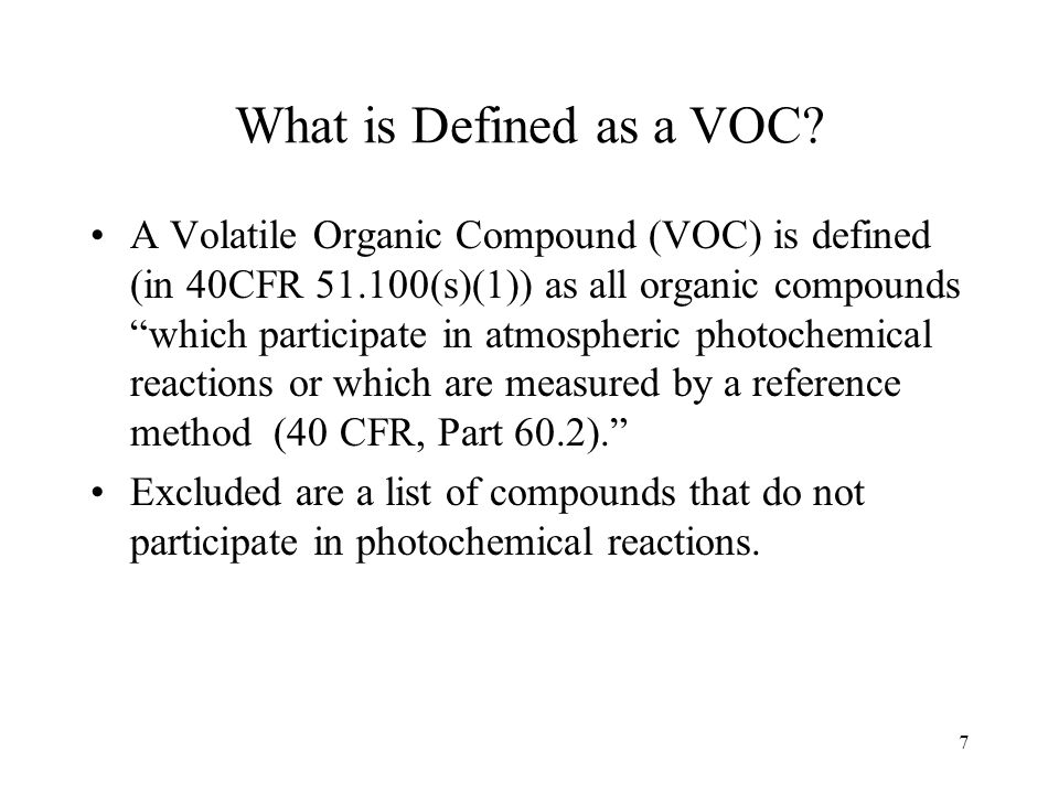 7 What is Defined as a VOC? A Volatile Organic Compound (VOC) is defined (in 40CFR 51.100(s)(1)) as all organic compounds which participate in atmosph
