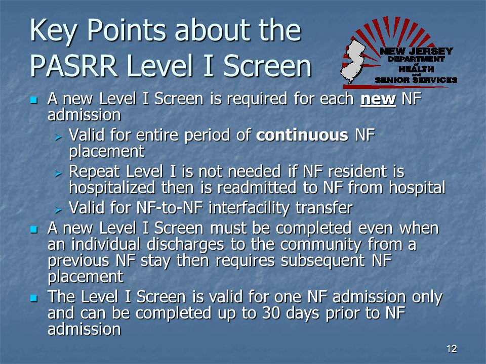12 A new Level I Screen is required for each new NF admission A new Level I Screen is required for each new NF admission Valid for entire period of co