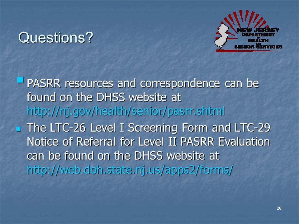 26 Questions? PASRR resources and correspondence can be found on the DHSS website at http://nj.gov/health/senior/pasrr.shtml PASRR resources and corre