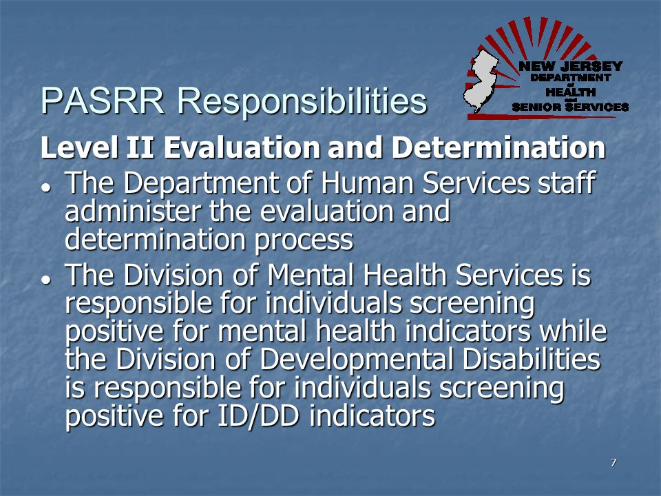 PASRR Responsibilities Level II Evaluation and Determination The Department of Human Services staff administer the evaluation and determination proces