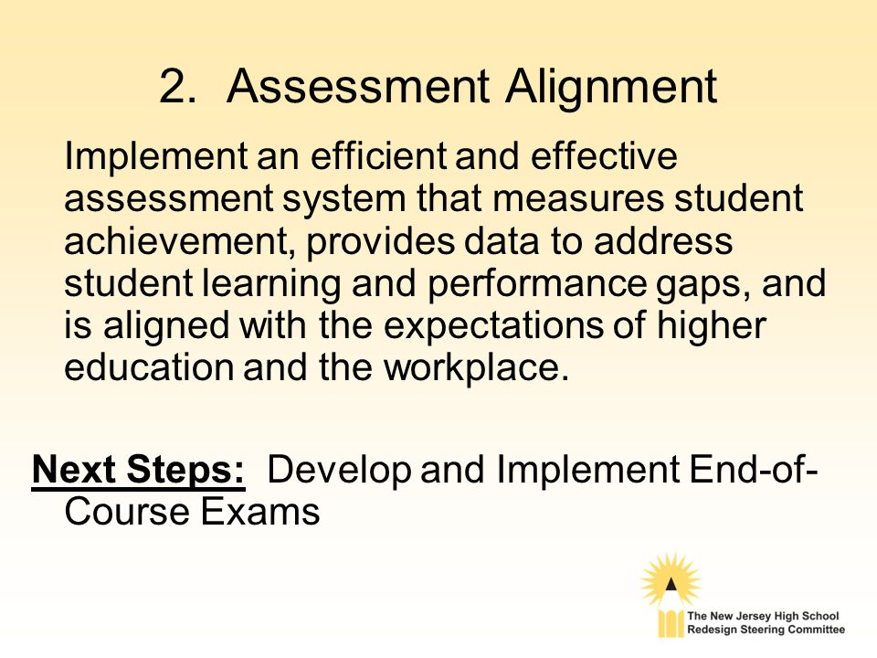 2. Assessment Alignment Implement an efficient and effective assessment system that measures student achievement, provides data to address student lea