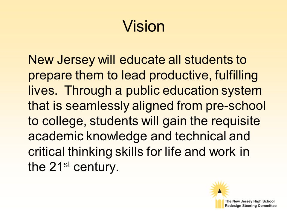 Vision New Jersey will educate all students to prepare them to lead productive, fulfilling lives.