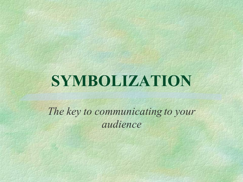 SYMBOLIZATION The key to communicating to your audience