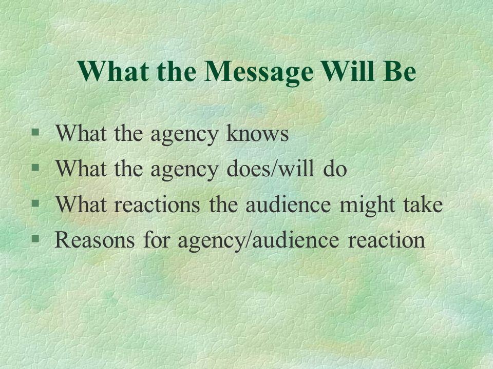 § What the agency knows § What the agency does/will do § What reactions the audience might take § Reasons for agency/audience reaction What the Messag