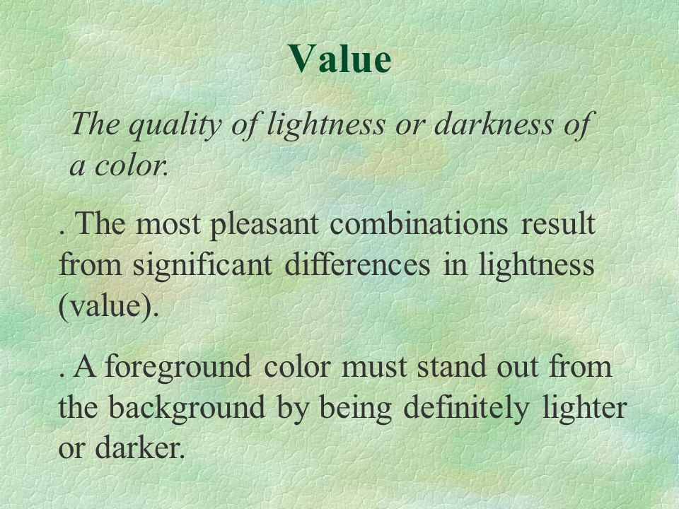 The most pleasant combinations result from significant differences in lightness (value)..