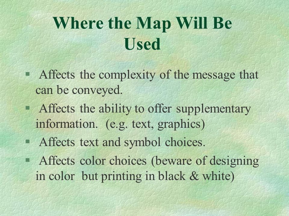 Where the Map Will Be Used § Affects the complexity of the message that can be conveyed.