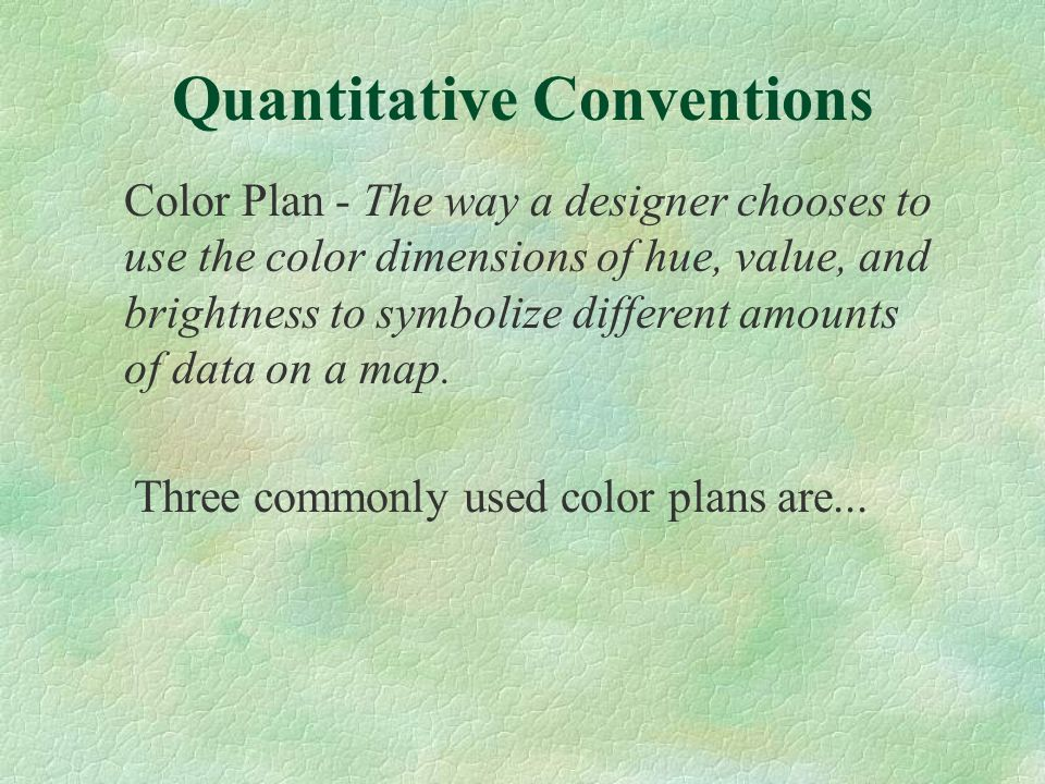Color Plan - The way a designer chooses to use the color dimensions of hue, value, and brightness to symbolize different amounts of data on a map. Thr
