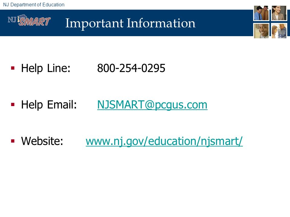 NJ Department of Education Important Information Help Line: 800-254-0295 Help Email:NJSMART@pcgus.comNJSMART@pcgus.com Website: www.nj.gov/education/njsmart/www.nj.gov/education/njsmart/
