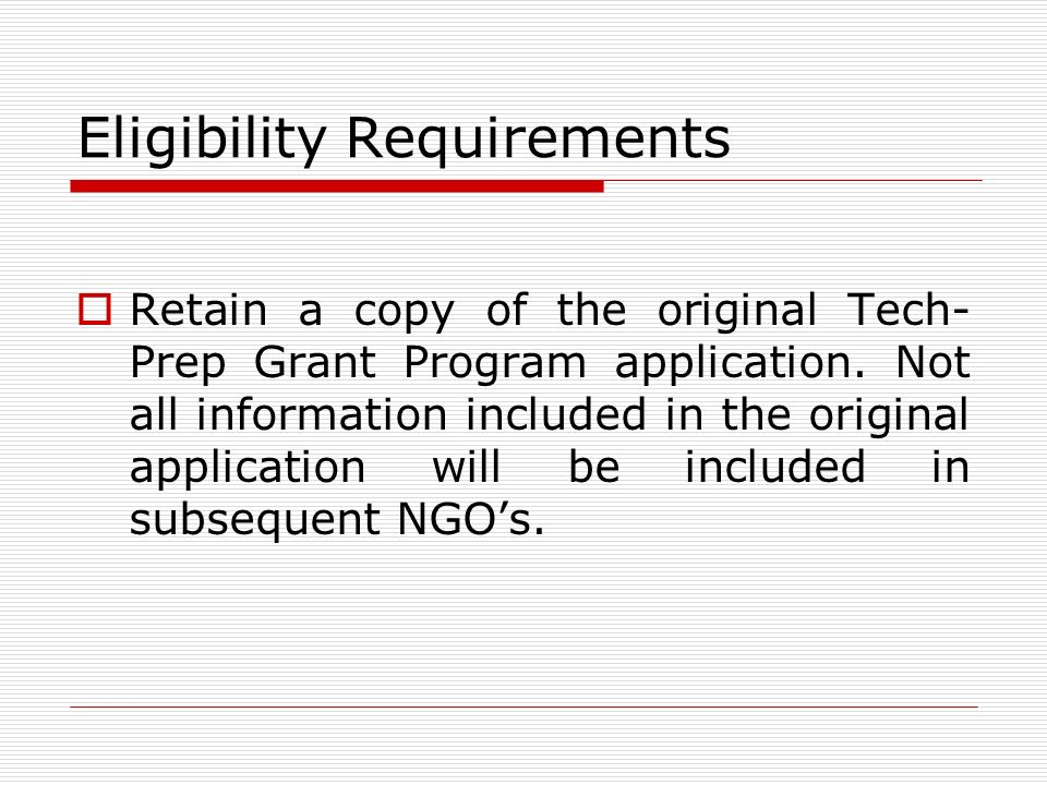 Eligibility Requirements Retain a copy of the original Tech- Prep Grant Program application.