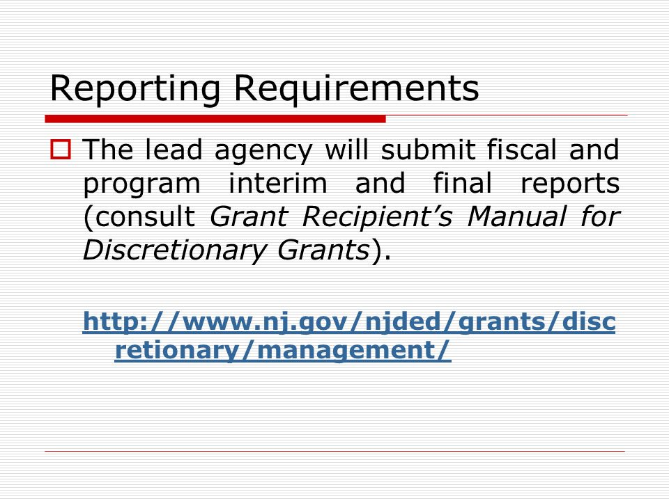 Reporting Requirements The lead agency will submit fiscal and program interim and final reports (consult Grant Recipients Manual for Discretionary Grants).